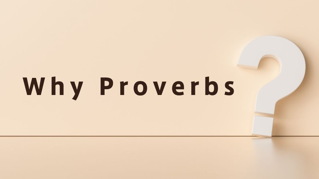 why Proverbs?
